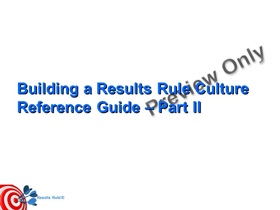 Building a Results Rule Culture Reference Guide – Part II