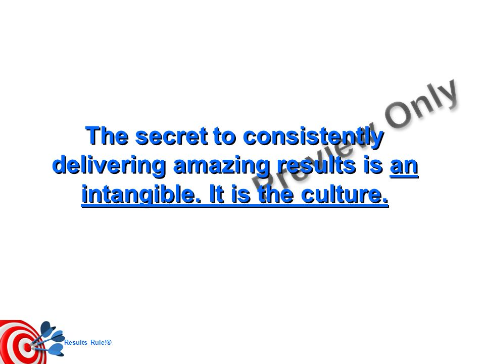 The secret to consistently delivering amazing results is an intangible