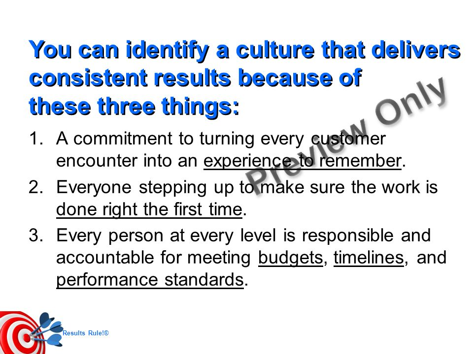 You can identify a culture that delivers consistent results because of