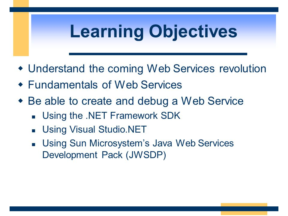 Learning Objectives Understand the coming Web Services revolution