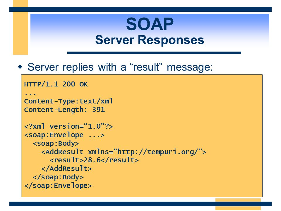 SOAP Server Responses Server replies with a result message: