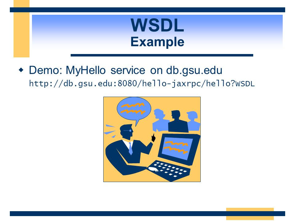 WSDL Example Demo: MyHello service on db.gsu.edu