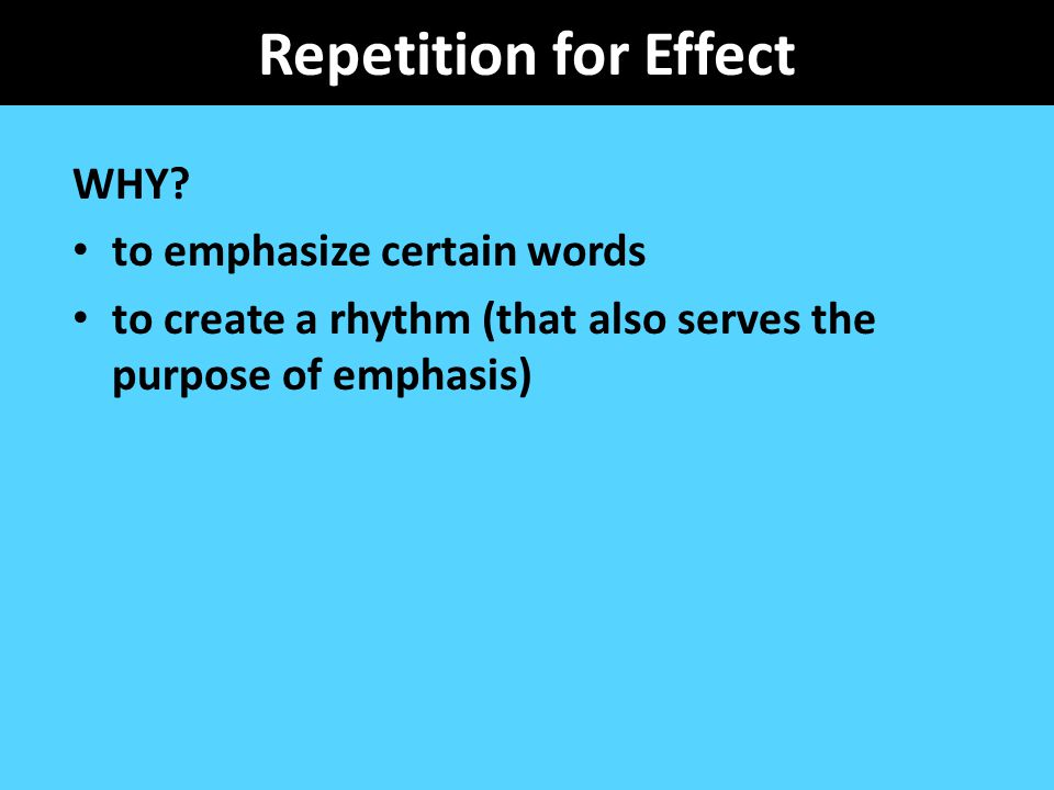 Repetition for Effect WHY to emphasize certain words