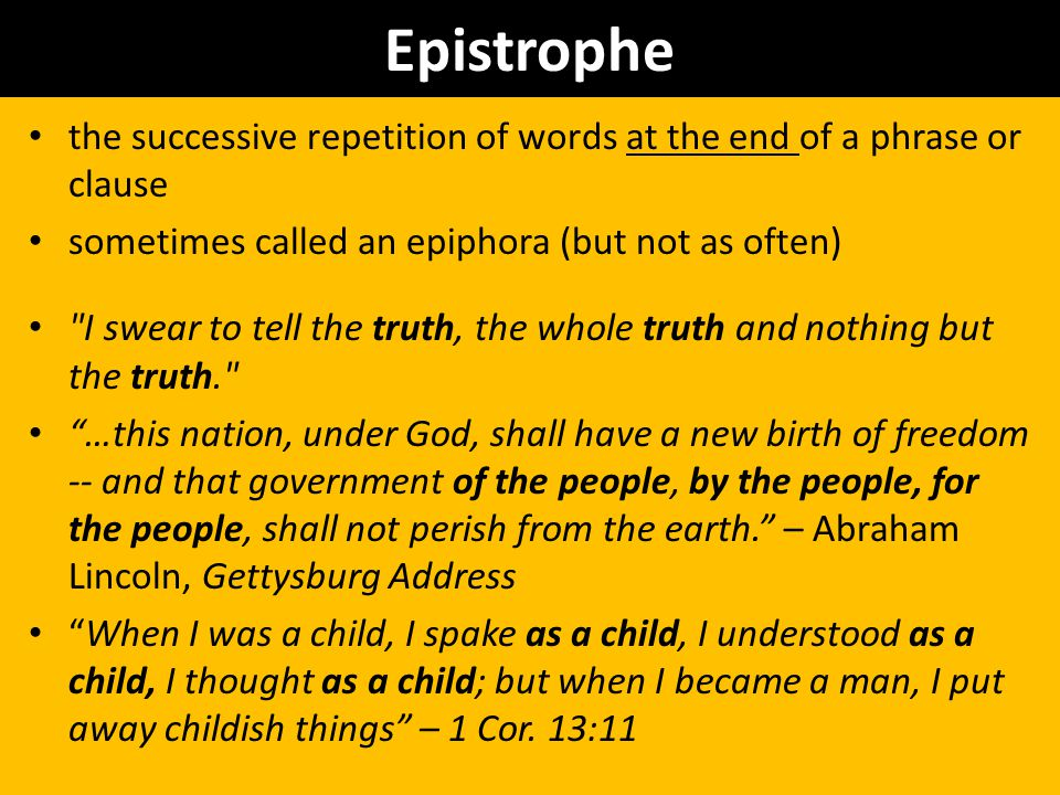 Epistrophe the successive repetition of words at the end of a phrase or clause. sometimes called an epiphora (but not as often)