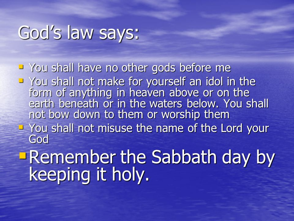 Remember the Sabbath day by keeping it holy.