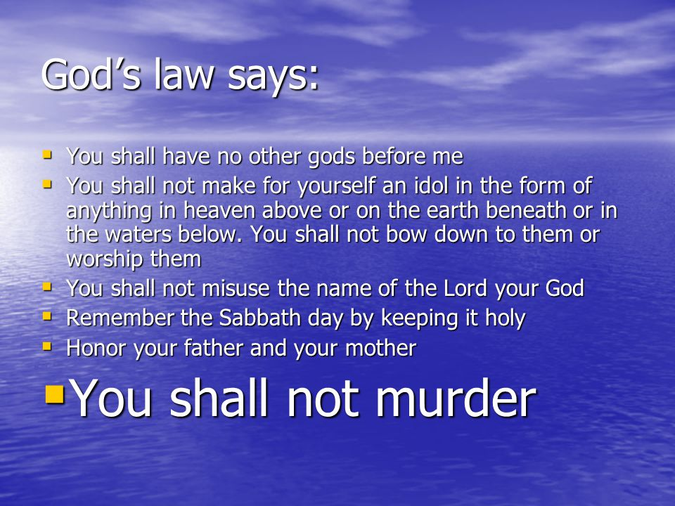 You shall not murder God's law says: