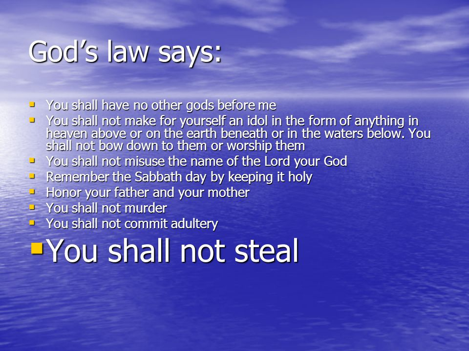 You shall not steal God's law says:
