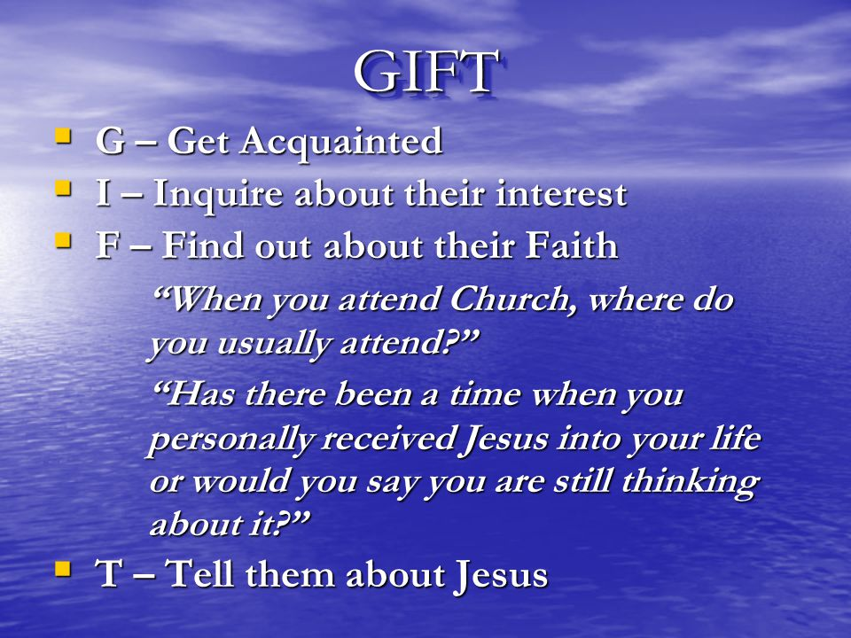GIFT G – Get Acquainted I – Inquire about their interest