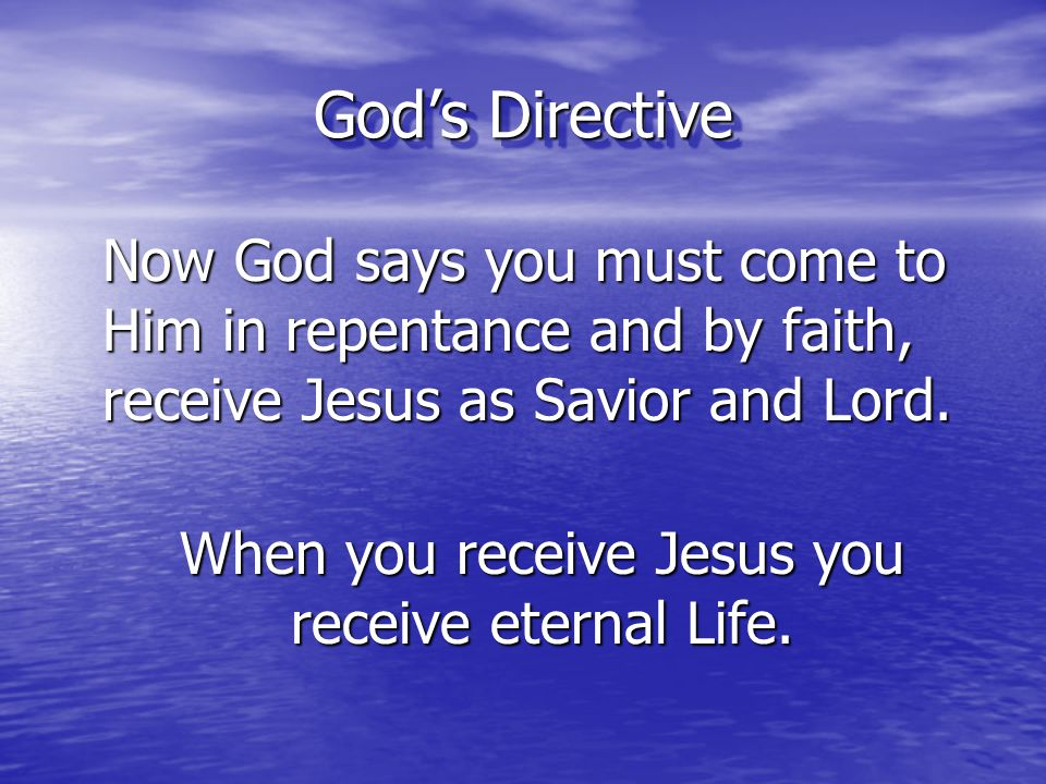 When you receive Jesus you receive eternal Life.