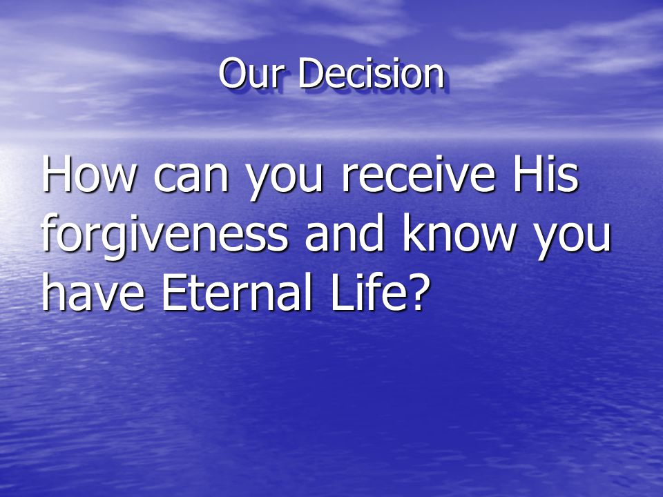 How can you receive His forgiveness and know you have Eternal Life