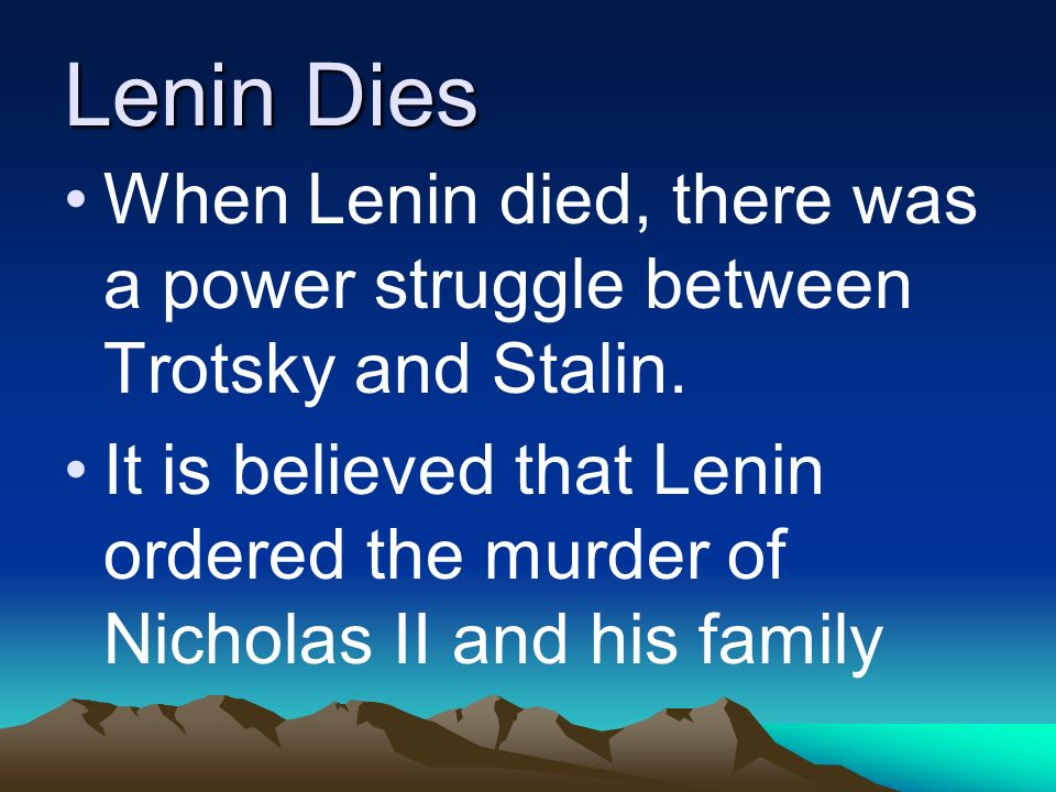 Lenin Dies When Lenin died, there was a power struggle between Trotsky and Stalin.