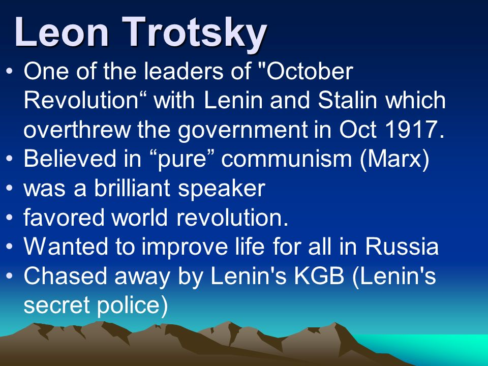 Leon Trotsky One of the leaders of October Revolution with Lenin and Stalin which overthrew the government in Oct 1917.