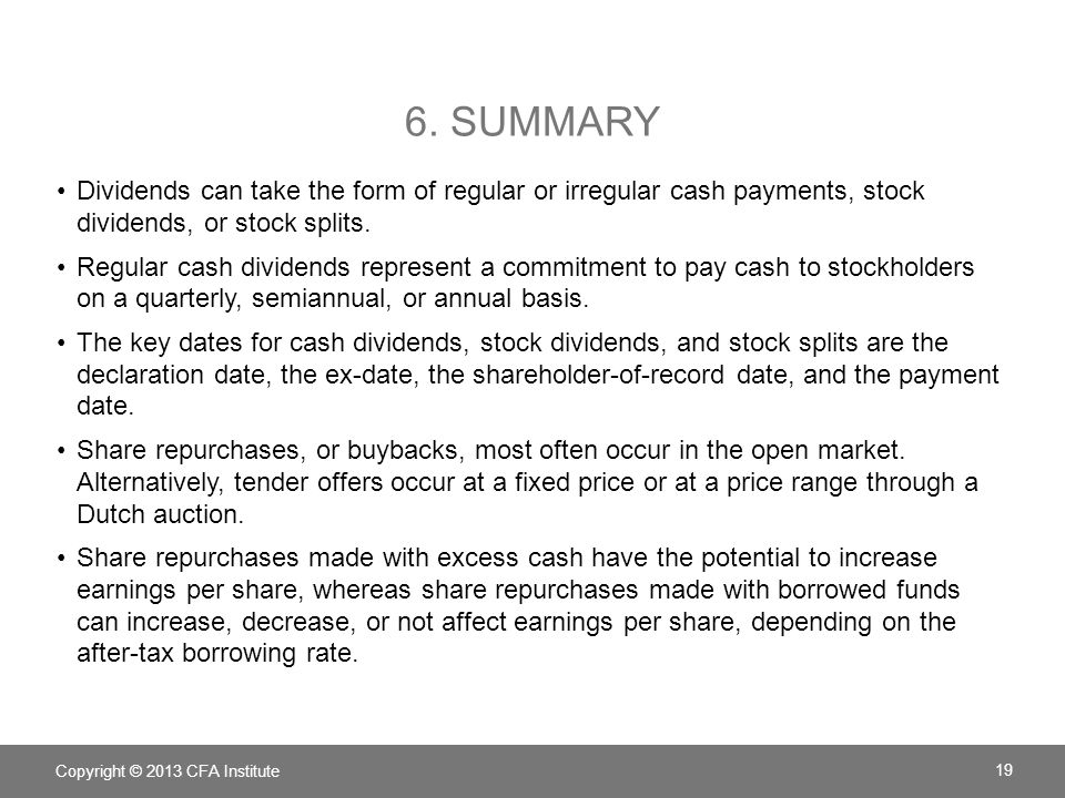 6. Summary Dividends can take the form of regular or irregular cash payments, stock dividends, or stock splits.