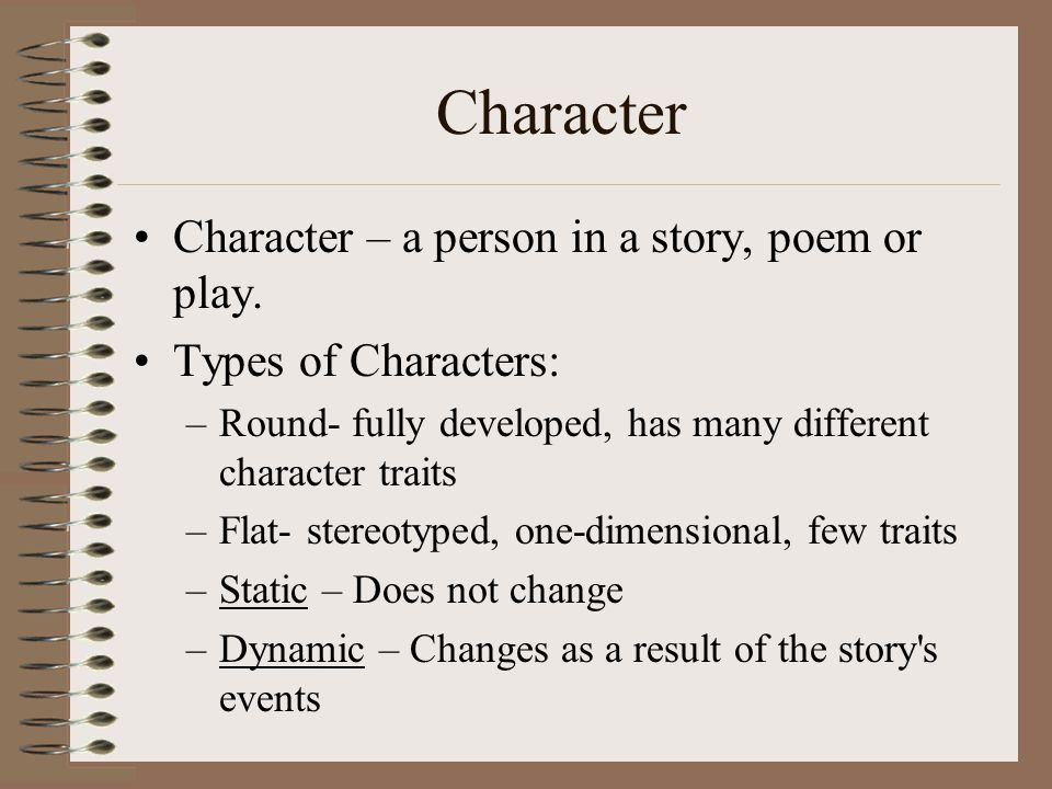 Character Character – a person in a story, poem or play.