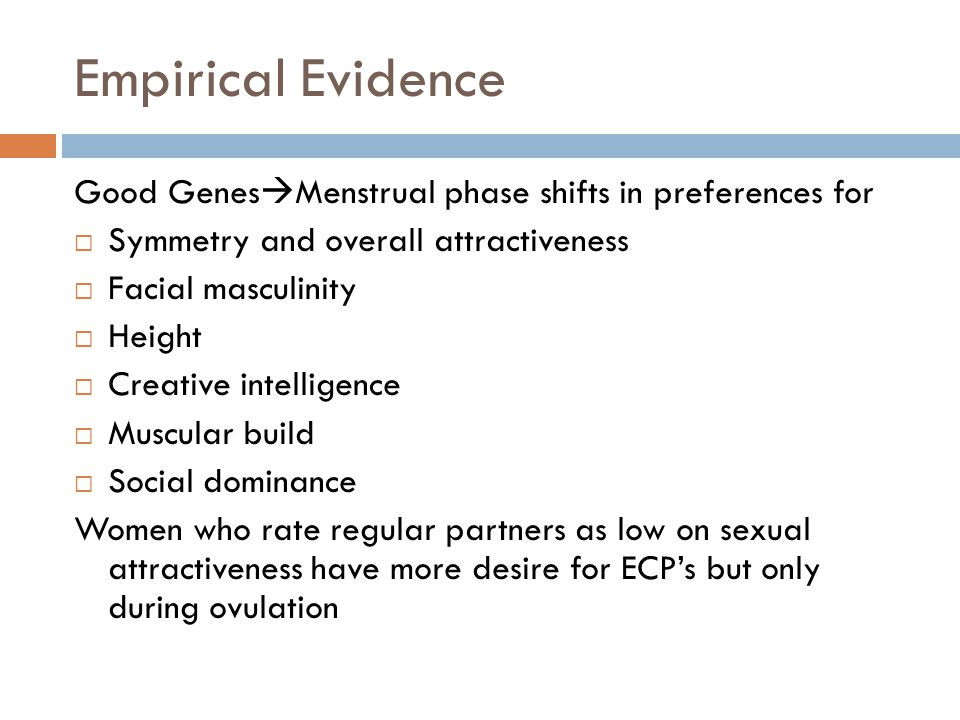 Empirical Evidence Good GenesMenstrual phase shifts in preferences for. Symmetry and overall attractiveness.