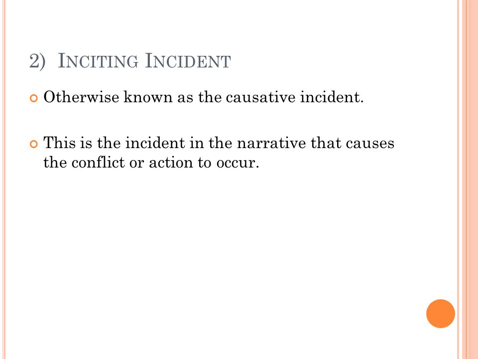 2) Inciting Incident Otherwise known as the causative incident.