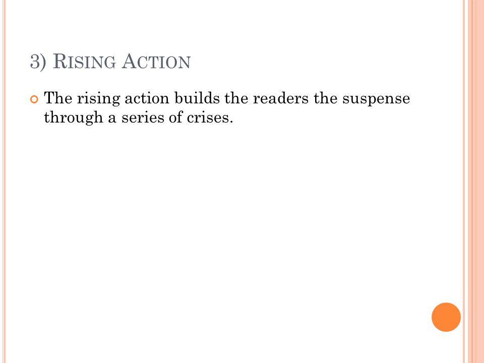 3) Rising Action The rising action builds the readers the suspense through a series of crises.