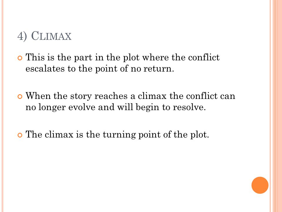 4) Climax This is the part in the plot where the conflict escalates to the point of no return.
