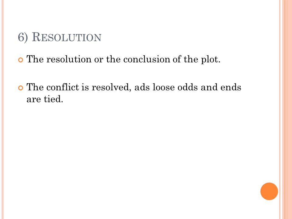 6) Resolution The resolution or the conclusion of the plot.