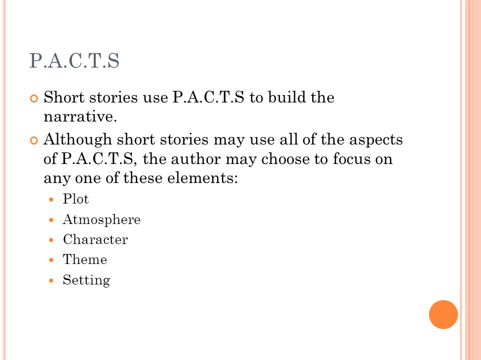 P.A.C.T.S Short stories use P.A.C.T.S to build the narrative.