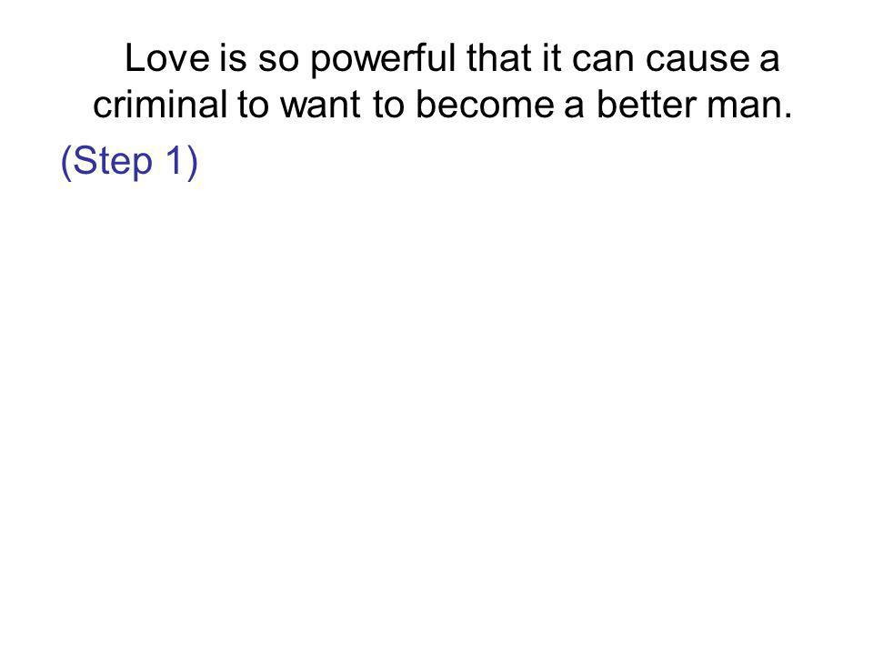 Love is so powerful that it can cause a criminal to want to become a better man.