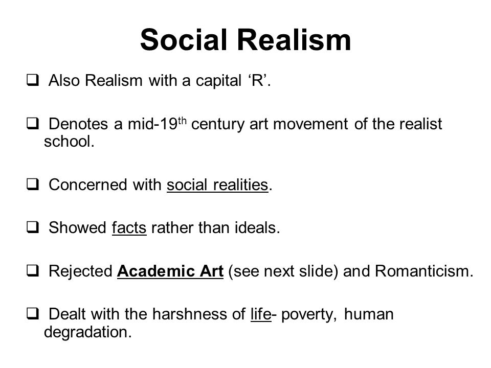 Social Realism Also Realism with a capital 'R'.