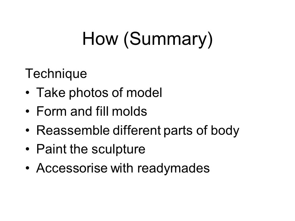 How (Summary) Technique Take photos of model Form and fill molds