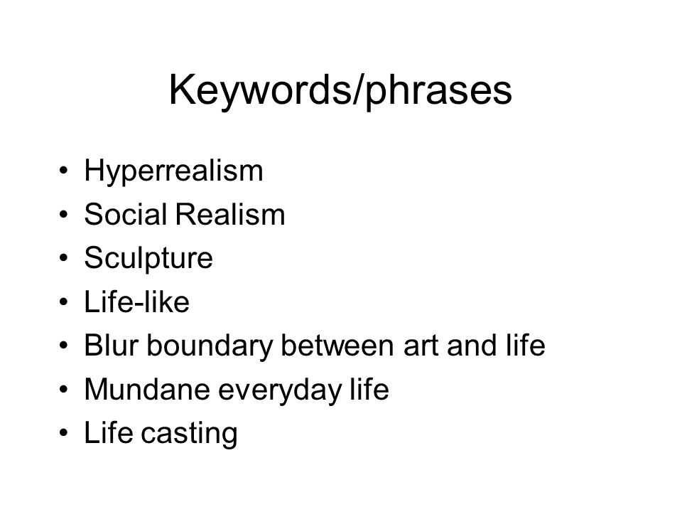 Keywords/phrases Hyperrealism Social Realism Sculpture Life-like
