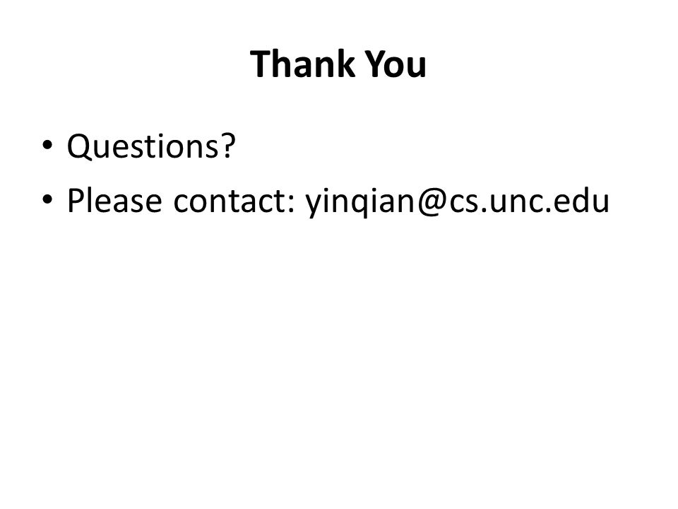 Thank You Questions Please contact: yinqian@cs.unc.edu