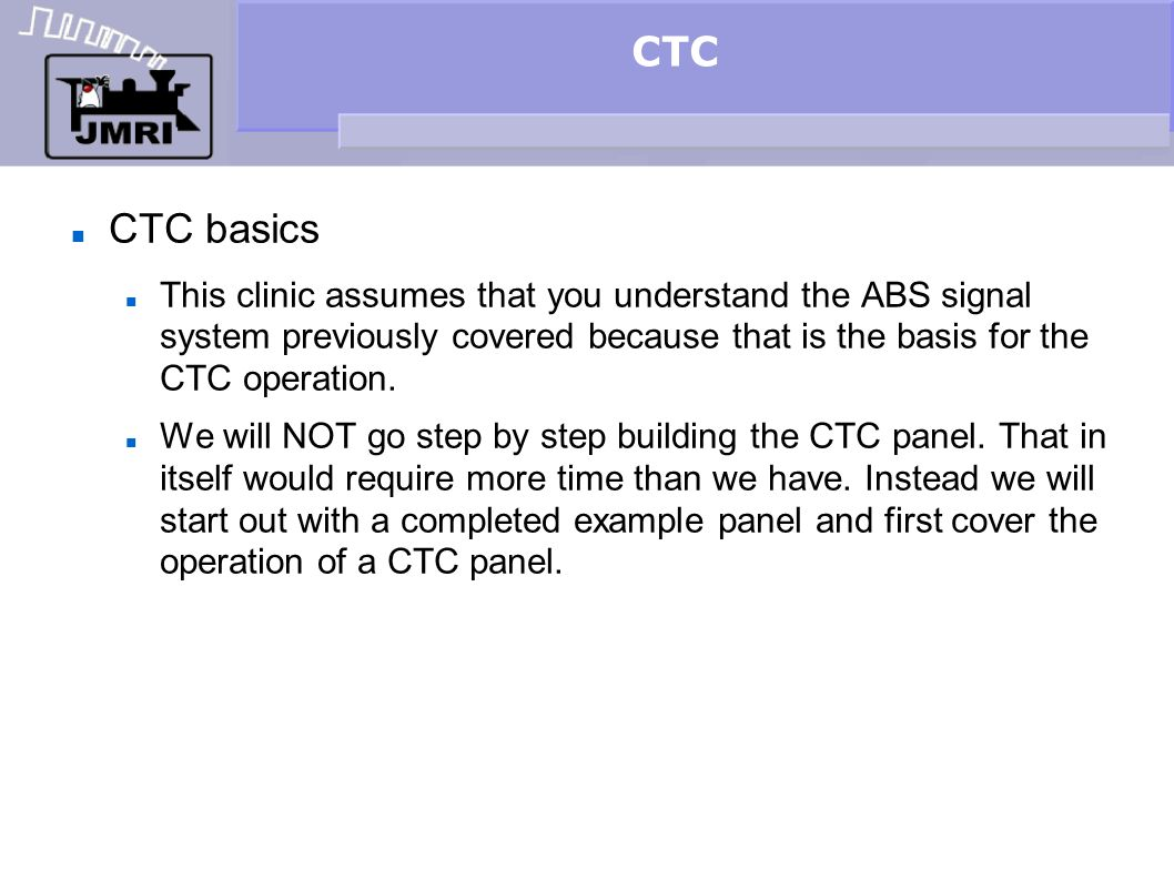 CTC CTC basics. This clinic assumes that you understand the ABS signal system previously covered because that is the basis for the CTC operation.