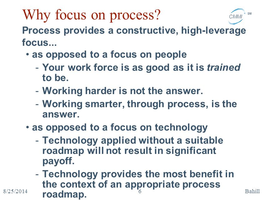 Why focus on process Process provides a constructive, high-leverage focus... as opposed to a focus on people.