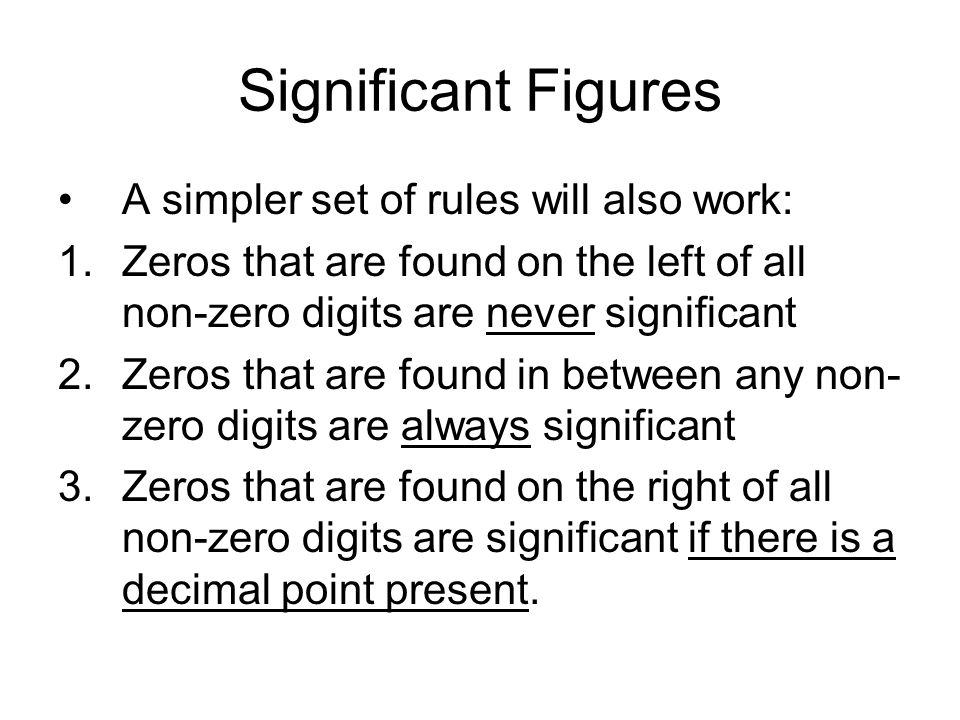 Significant Figures A simpler set of rules will also work: