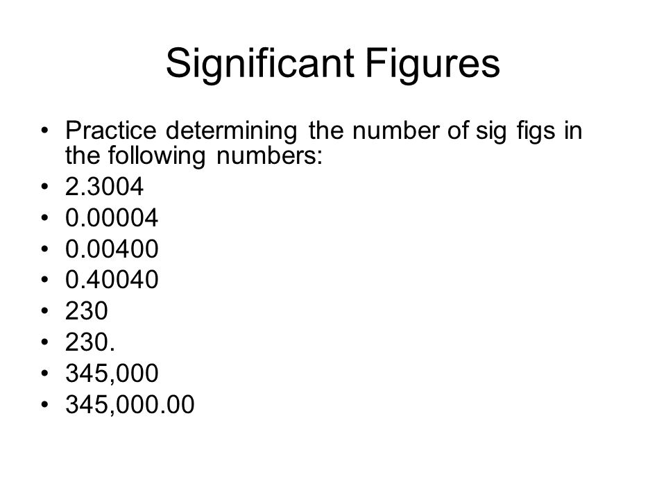 Significant Figures Practice determining the number of sig figs in the following numbers: 2.3004. 0.00004.