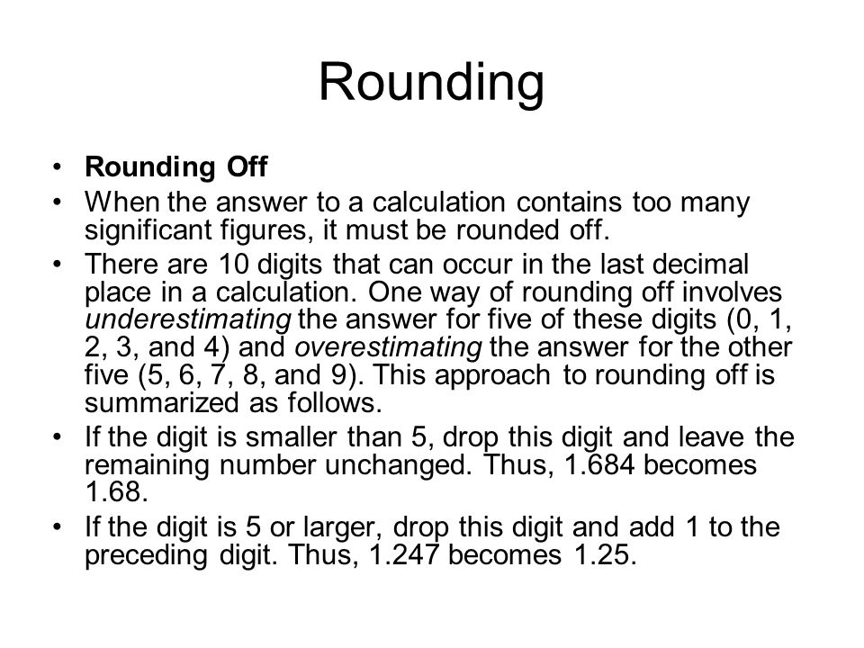 Rounding Rounding Off. When the answer to a calculation contains too many significant figures, it must be rounded off.