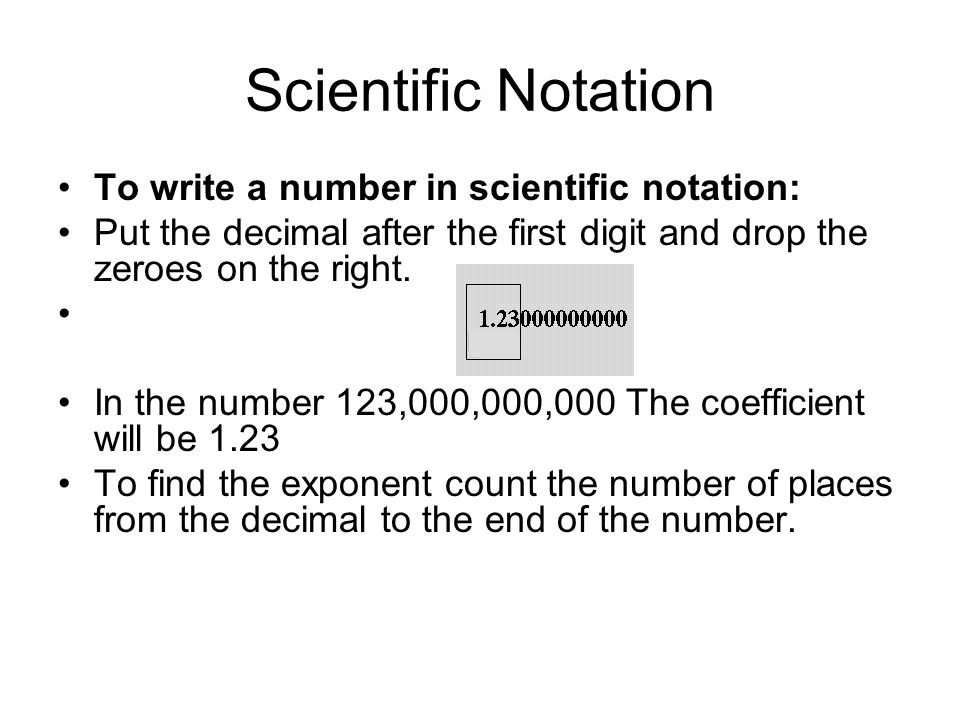 Scientific Notation To write a number in scientific notation: