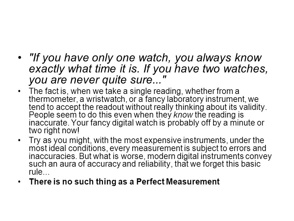 If you have only one watch, you always know exactly what time it is