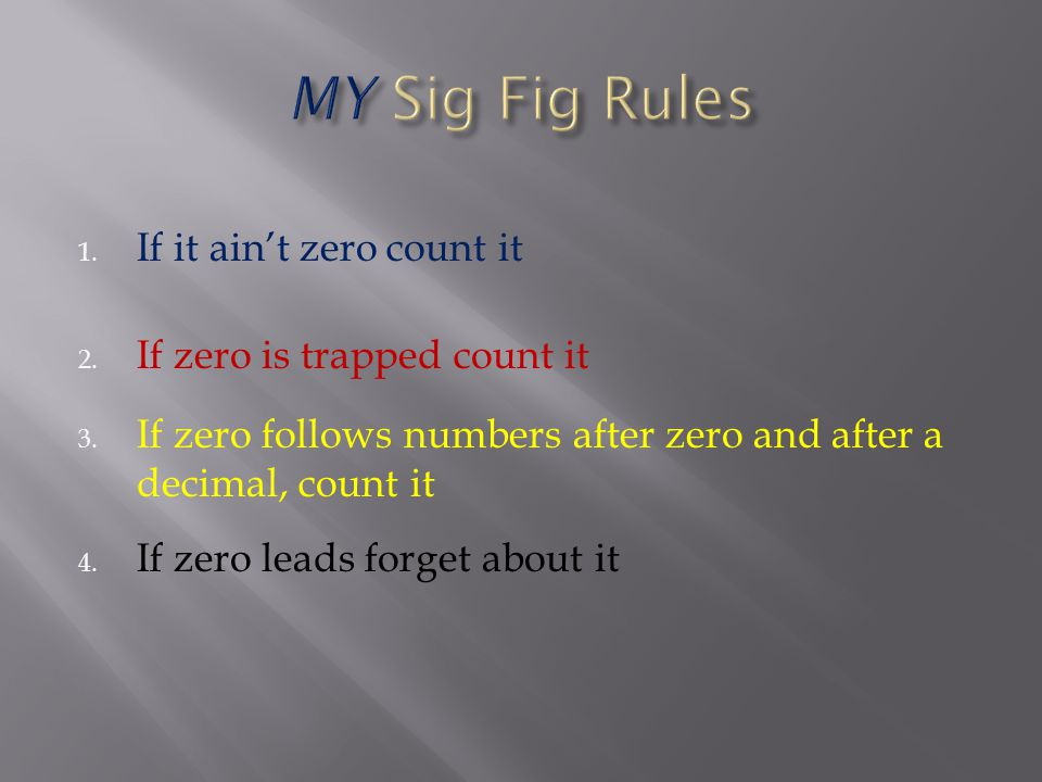 MY Sig Fig Rules If it ain't zero count it If zero is trapped count it