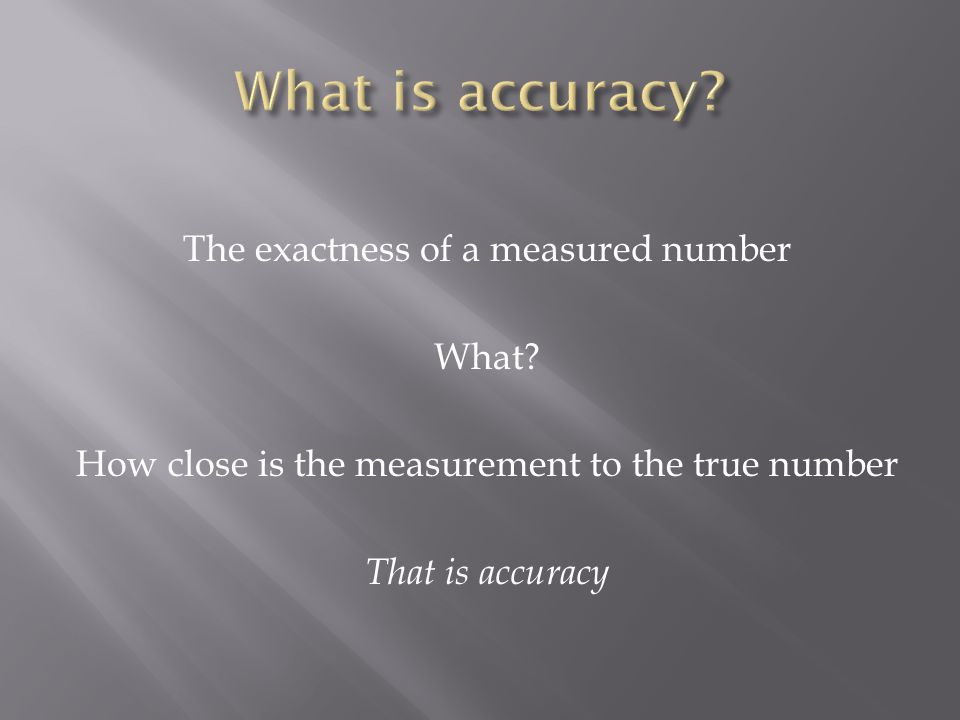 What is accuracy. The exactness of a measured number What.