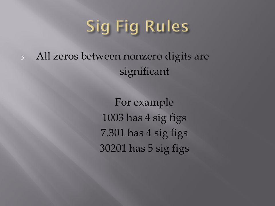 Sig Fig Rules All zeros between nonzero digits are significant