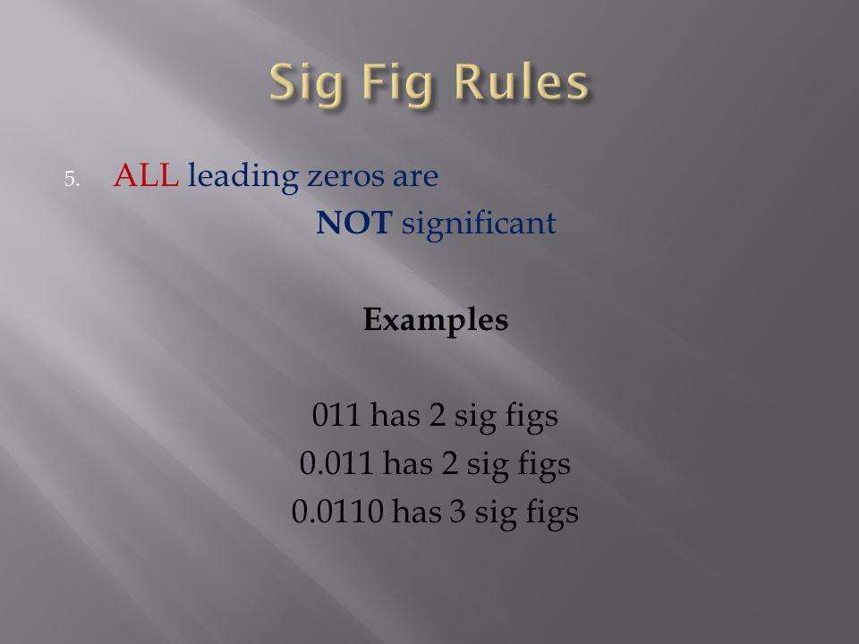 Sig Fig Rules ALL leading zeros are NOT significant Examples