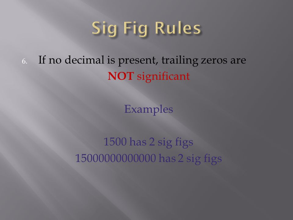 Sig Fig Rules If no decimal is present, trailing zeros are