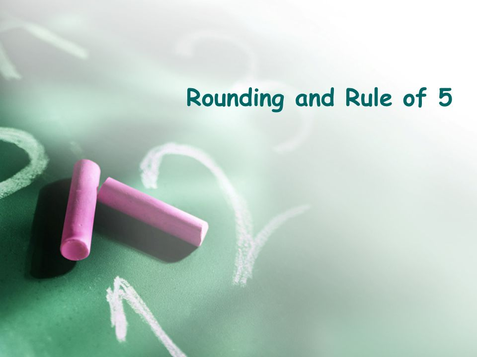 Rounding and Rule of 5