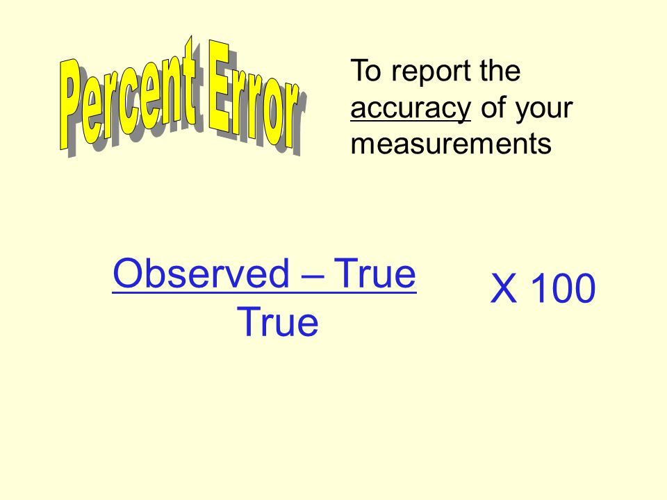 Observed – True X 100 True Percent Error