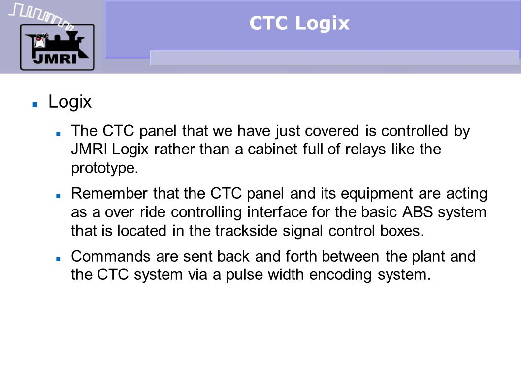 CTC Logix Logix. The CTC panel that we have just covered is controlled by JMRI Logix rather than a cabinet full of relays like the prototype.