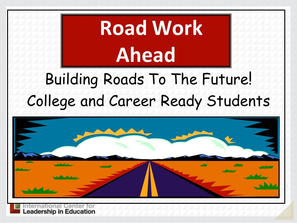 Road Work Ahead Building Roads To The Future!