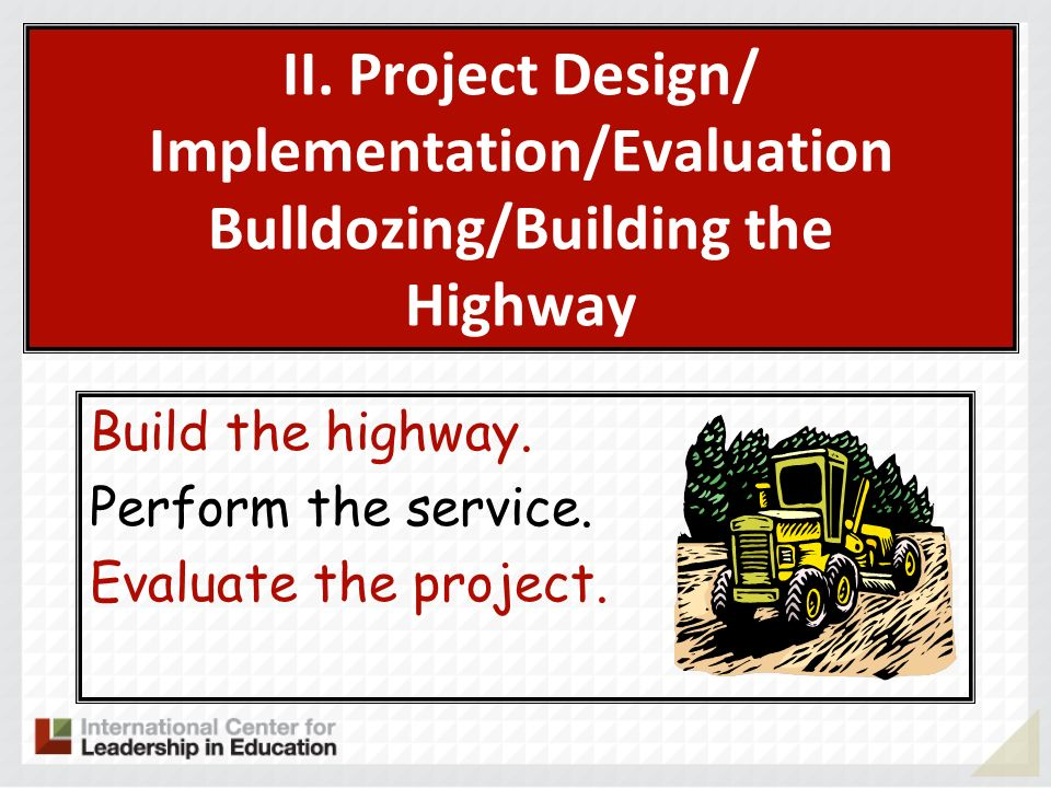 II. Project Design/ Implementation/Evaluation Bulldozing/Building the Highway