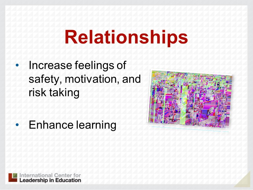 Relationships Increase feelings of safety, motivation, and risk taking