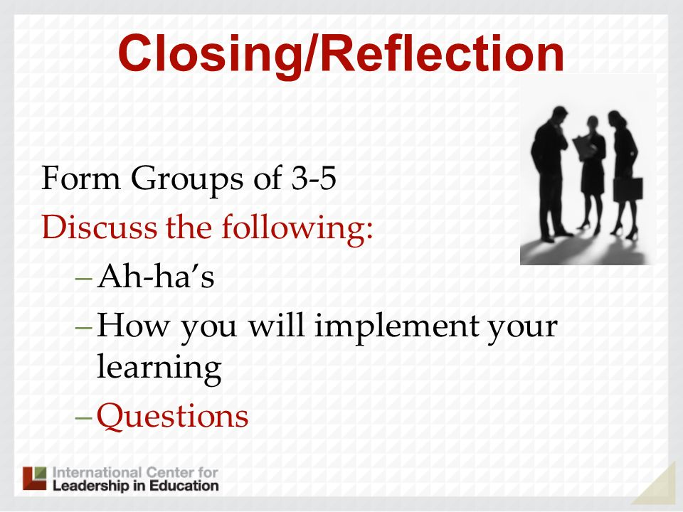 Closing/Reflection Form Groups of 3-5 Discuss the following: Ah-ha's