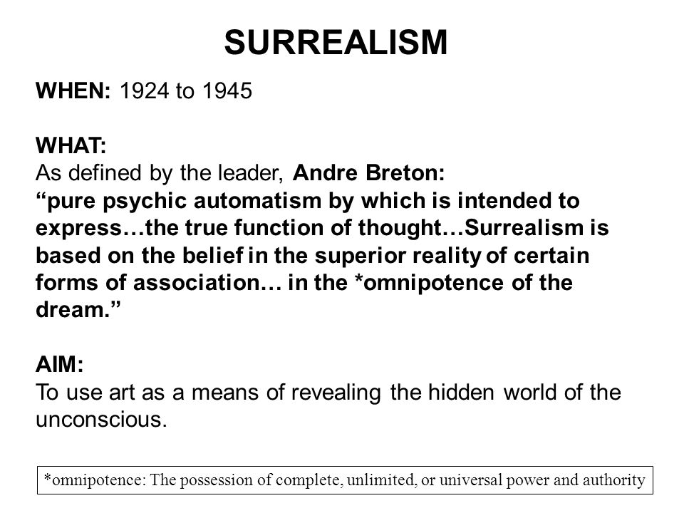 SURREALISM WHEN: 1924 to 1945 WHAT: