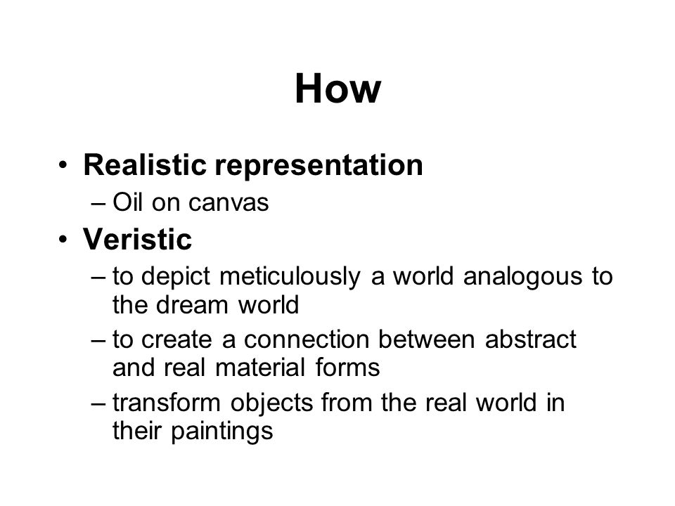 How Realistic representation Veristic Oil on canvas